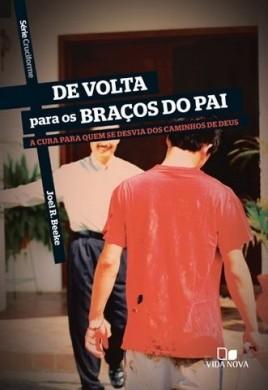 SERIE CRUCIFORME DE VOLTA PARA OS BRACOS DO PAI - JOEL R BEEKE