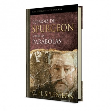 SERMOES DE SPURGEON SOBRE AS PARABOLAS - SPURGEON
