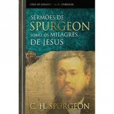 SERMOES DE SPURGEON SOBRE OS MILAGRES DE JESUS - SPURGEON