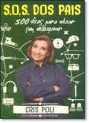 SOS DOS PAIS 500 DICAS PARA EDUCAR SEM ENLOUQUECER - CRIS POLI