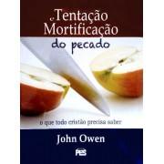 TENTACAO E MORTIFICACAO DO PECADO - JOHN OWEN
