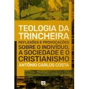 TEOLOGIA DA TRINCHEIRA - ANTONIO CARLOS COSTA