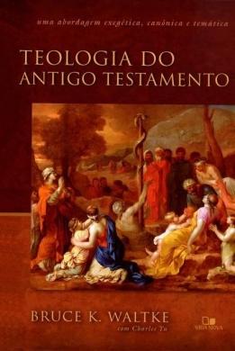 TEOLOGIA DO ANTIGO TESTAMENTO - BRUCE K WALTKER