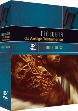 TEOLOGIA DO ANTIGO TESTAMENTO VIDA - PAUL R HOUSE