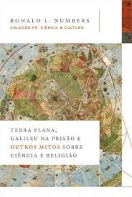 TERRA PLANA GALILEU NA PRISAO - RONALD L NUMBERS