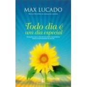 TODO DIA E UM DIA ESPECIAL - MAX LUCADO