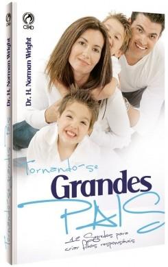 TORNANDO SE GRANDES PAIS - DR H NORMAN WRIGHT