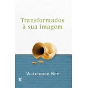 TRANSFORMADOS A SUA IMAGEM - WATCHMAN NEE
