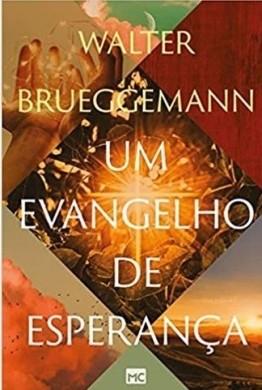 UM EVANGELHO DE ESPERANCA - WALTER BRUEGGEMANN