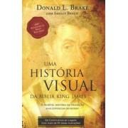 UMA HISTORIA VISUAL DA BIBLIA KING JAMES - DONALD L BRAKE