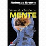 VENCENDO A BATALHA DA MENTE - REBECCA BROWN