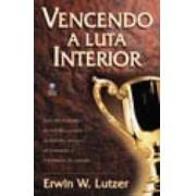 VENCENDO A LUTA INTERIOR - ERWIN W LUTZER