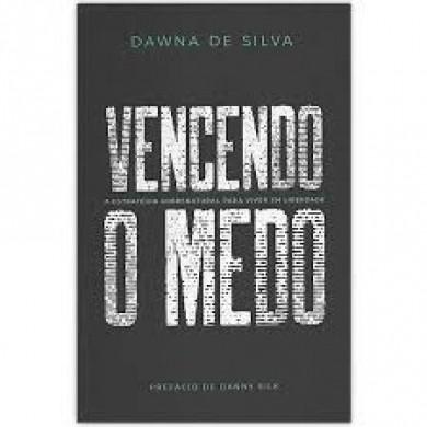 VENCENDO O MEDO - DAWNA DE SILVA
