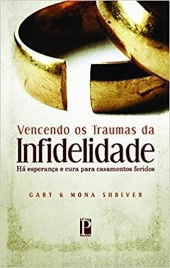 VENCENDO OS TRAUMAS DA INFIDELIDADE - GART E MONA SHRIVER