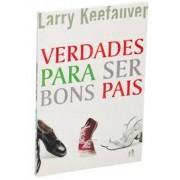 VERDADES PARA SER BONS PAIS - LARRY KEEFAUVER