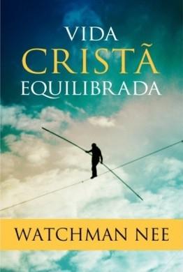 VIDA CRISTA EQUILIBRADA - WATCHMAN NEE