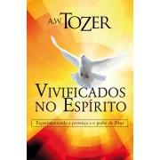VIVIFICADOS NO ESPIRITO - A W TOZER