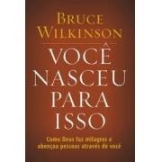 VOCE NASCEU PARA ISSO - BRUCE WILKINSON