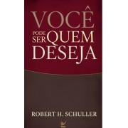VOCE PODE SER QUEM DESEJA - ROBERT H SCHULLER