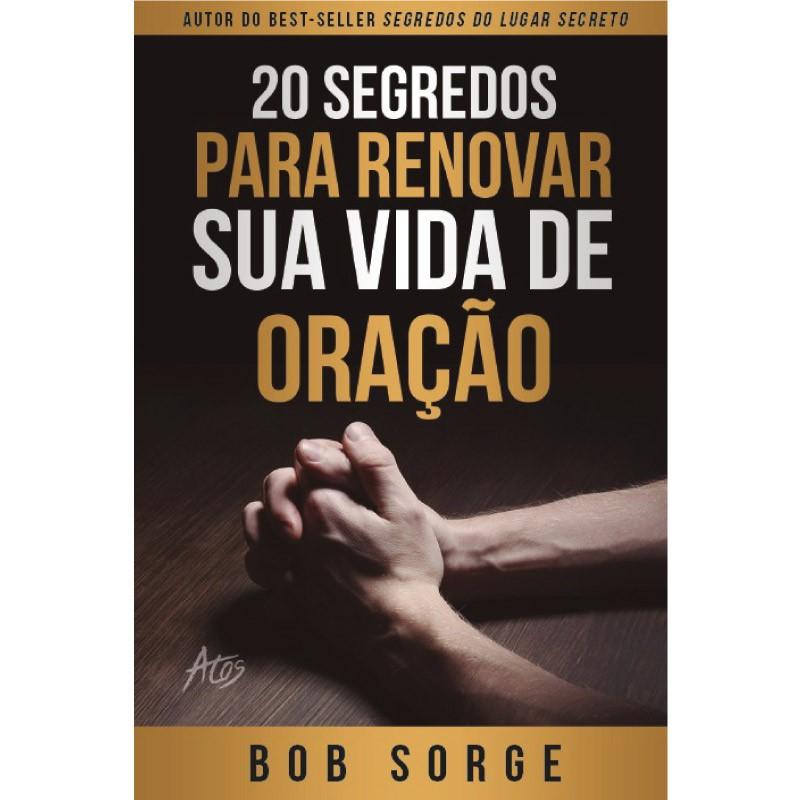 20 SEGREDOS PARA RENOVAR SUA VIDA DE ORACAO - BOB SORGE