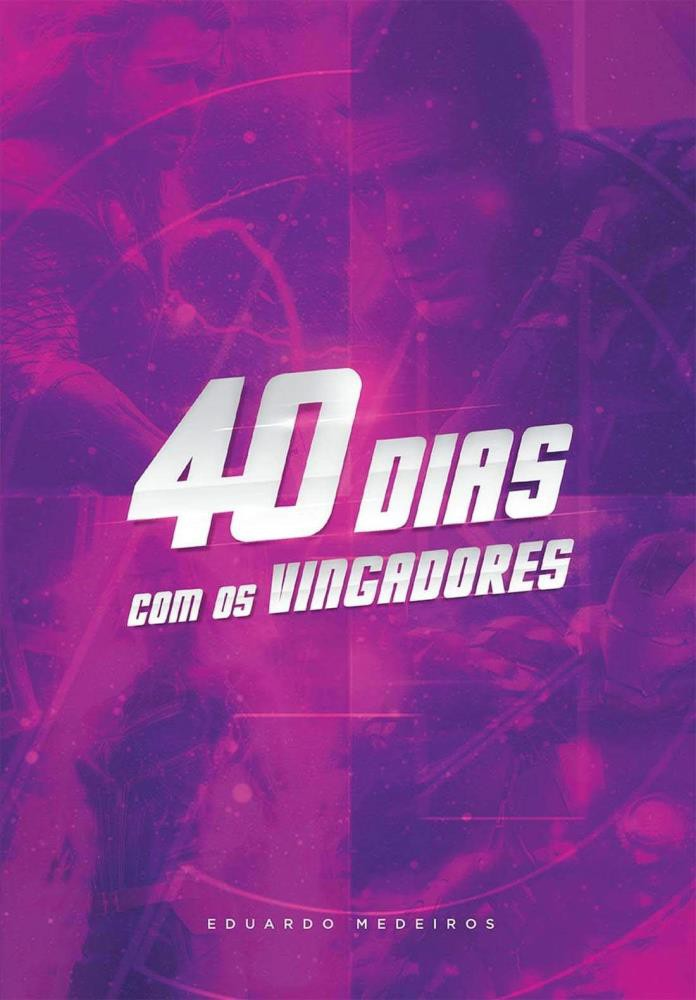 40 DIAS COM OS VINGADORES DEVOCIONAL - EDUARDO MEDEIROS