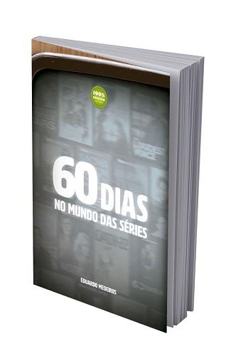 60 DIAS NO MUNDO DAS SERIES - EDUARDO MEDEIROS