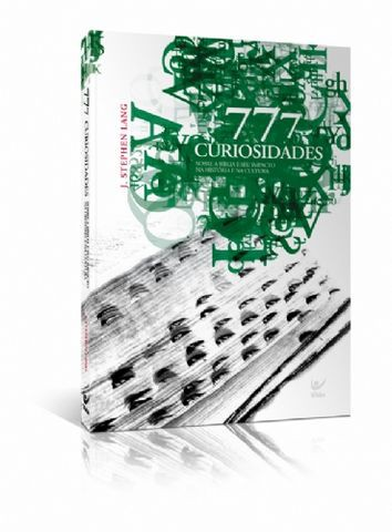 777 CURIOSIDADES SOBRE A BIBLIA E SEU IMPACTO - J STEPHEN LANG