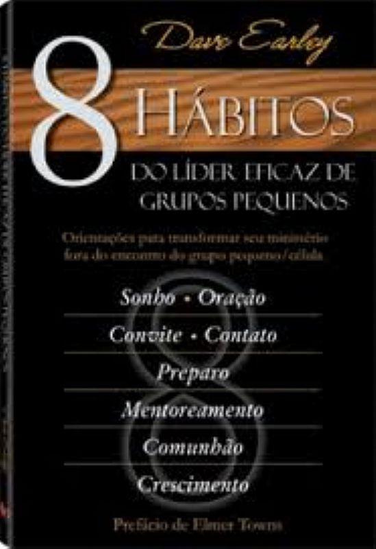 8 HABITOS DO LIDER EFICAZ DE GRUPOS PEQUENOS - DAVE EARLEY