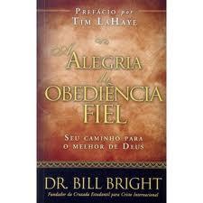 A ALEGRIA DA OBEDIENCIA FIEL - DR BILL BRIGHT