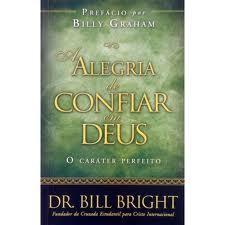 A ALEGRIA DE CONFIAR EM DEUS - DR BILL BRIGTH