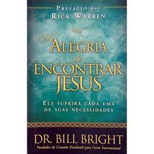 A ALEGRIA DE ENCONTRAR JESUS - DR BILL BRIGTH