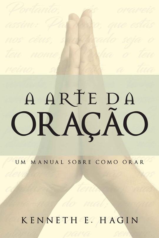 A ARTE DA ORACAO - KENNETH E HAGIN
