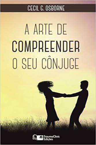 A ARTE DE COMPREENDER O SEU CONJUGE - CECIL G OSBORNE