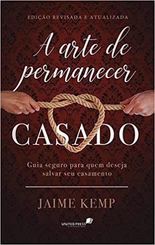 A ARTE DE PERMANECER CASADO - JAIME KEMP