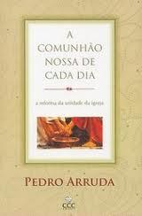 A COMUNHAO NOSSA DE CADA DIA - PEDRO ARRUDA