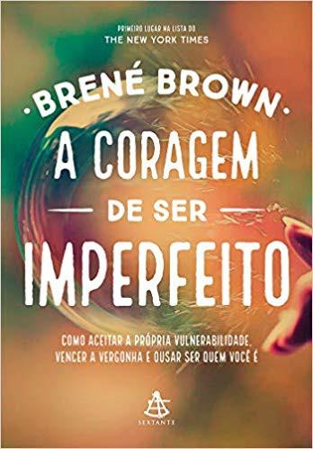 A CORAGEM DE SER IMPERFEITO - BRENE BROWN
