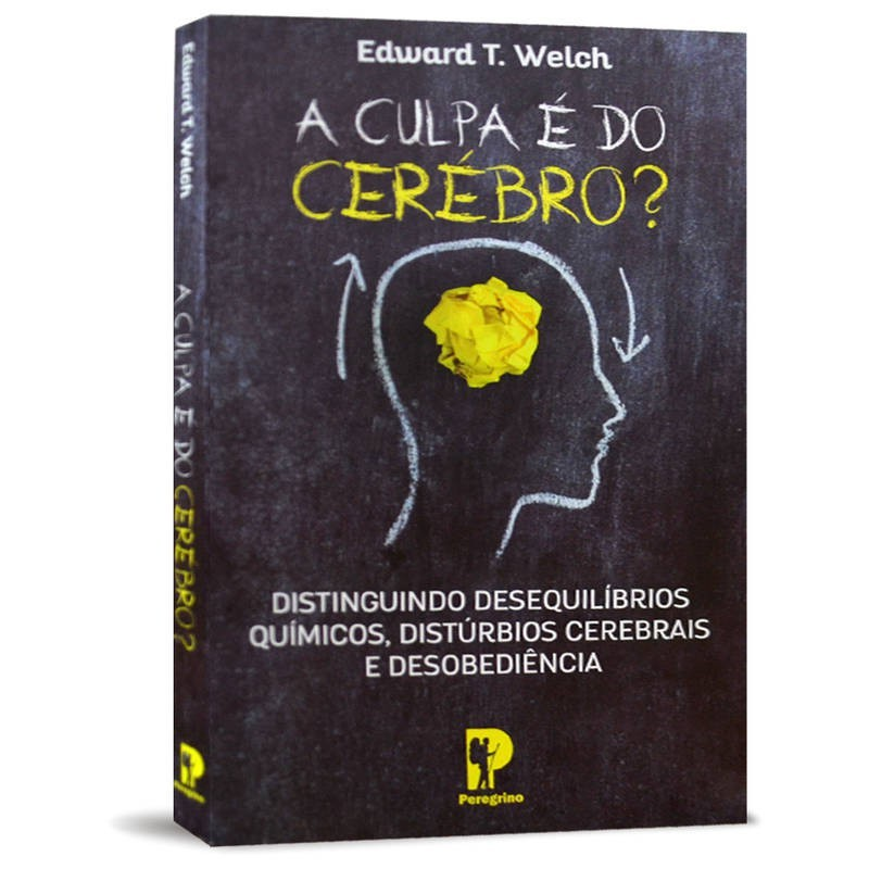 A CULPA E DO CEREBRO - EDWARD T WELCH