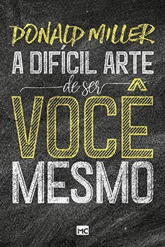 A DIFICIL ARTE DE SER VOCE MESMA - DONALD MILLER