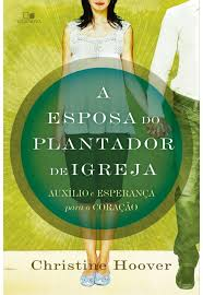 A ESPOSA DO PLANTADOR DE IGREJA - CHRISTIANE HOOVER