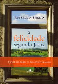 A FELICIDADE SEGUNDO JESUS - RUSSEL P SHEDD
