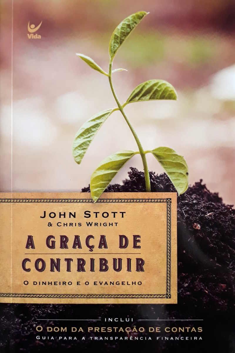 A GRACA DE CONTRIBUIR O DINHEIRO E O EVANGELHO - JOHN STOTT