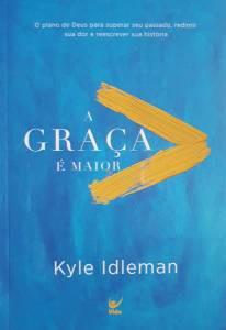 A GRACA E MAIOR - KYLE IDLEMAN