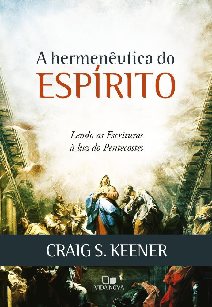 A HERMENEUTICA DO ESPIRITO - CRAIG S KEENER