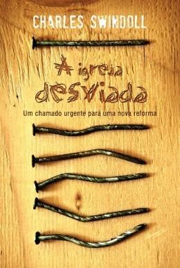 A IGREJA DESVIADA UM CHAMADO URGENTE - CHARLES R SWINDOLL