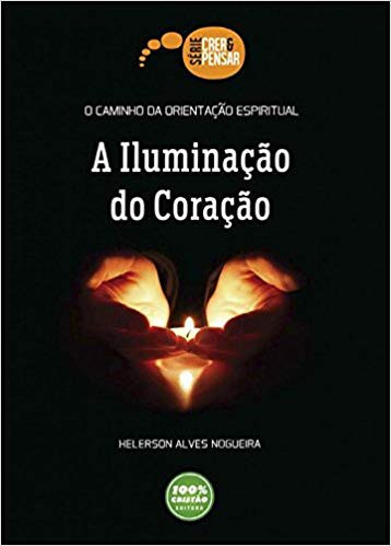 A ILUMINACAO DO CORACAO - HELERSON ALVES NOGUEIRA
