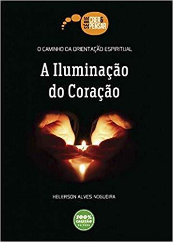 A ILUMINACAO DO CORACAO - HELERSON ALVES NOGUEIRA