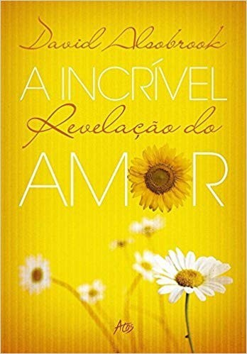 A INCRIVEL REVELACAO DO AMOR - DAVID ALSOBROOK