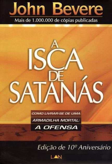 A ISCA DE SATANAS - JOHN BEVERE