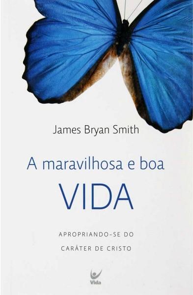 A MARAVILHOSA E BOA VIDA - JAMES BRYAN SMITH