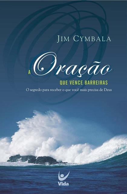 A ORACAO QUE VENCE BARREIRAS - JIM CYMBALA